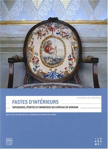 Fastes d'intérieurs : Tapisseries, étoffes et broderies du château de Grignan par Chrystèle Burgard