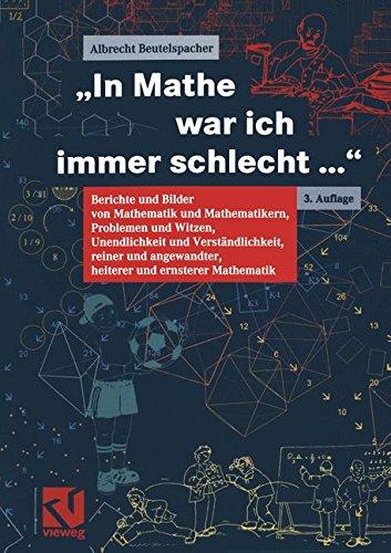 Portada del libro In Mathe war ich immer schlecht.... Berichte und Bilder von Mathematik und Mathematikern, Problemen und Witzen, Unendlichkeit und Verständlichkeit, ... heiterer und ernsterer Mathematik