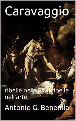 Caravaggio: ribelle nella vita, ribelle nell'arte