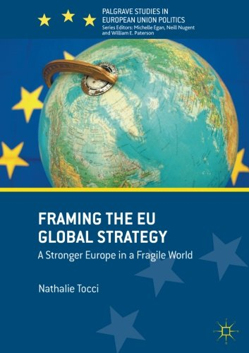 Framing the EU Global Strategy: A Stronger Europe in a Fragile World (Palgrave Studies in European Union Politics) por Nathalie Tocci