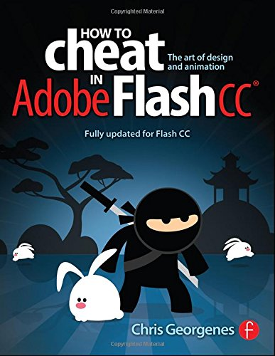 How to Cheat in Adobe Flash CC: The Art of Design and Animation por Chris Georgenes