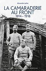 La camaraderie au front - 1914-1918 de Alexandre Lafon