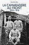 La camaraderie au front, 1914-1918 par Lafon