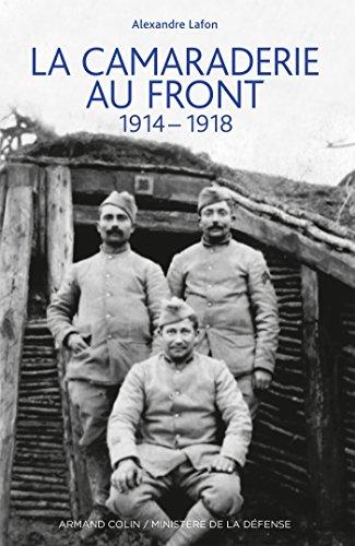 La camaraderie au front - 1914-1918 par Alexandre Lafon