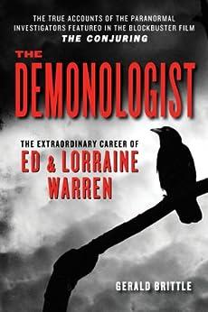 The Demonologist: The Extraordinary Career of Ed and Lorraine Warren (Ed & Lorraine Warren) by [Brittle, Gerald]