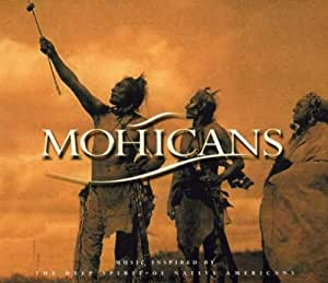 Mohicans : Music Inspired By The Deep Spirit Of Native Americans
