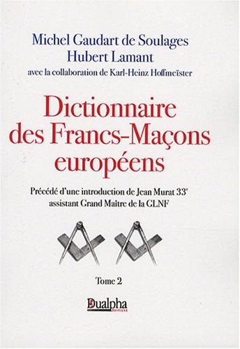 Dictionnaire des Francs-Maçons européens : Tome 2 par Michel Gaudart de Soulages, Hubert Lamant