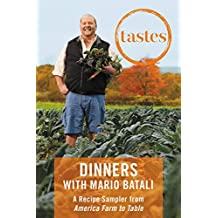 Tastes: Dinners with Mario Batali: A Recipe Sampler from America--Farm to Table (English Edition)