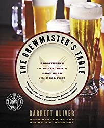 The Brewmaster's Table: Discovering the Pleasures of Real Beer with Real Food by Garrett Oliver (2005-05-03)