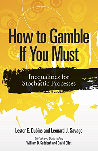 How to Gamble If You Must: Inequalities for Stochastic Processes (Dover Books on Mathematics) by Lester E. Dubins (26-Sep-2014) Paperback