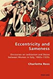 Eccentricity and Sameness: Discourses on Lesbianism and Desire between Women in Italy, 1860s–1930s (Italian Modernities, Band 22)
