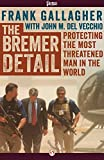 The Bremer Detail: Protecting the Most Threatened Man in the World by Frank Gallagher (2014-09-30)