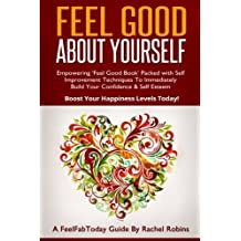 Feel Good about Yourself: Empowering 'Feel Good Book' Packed with Self Improvement Techniques to Imm: Written by Rachel Robins, 2014 Edition, Publisher: CreateSpace Independent Publishing [Paperback]