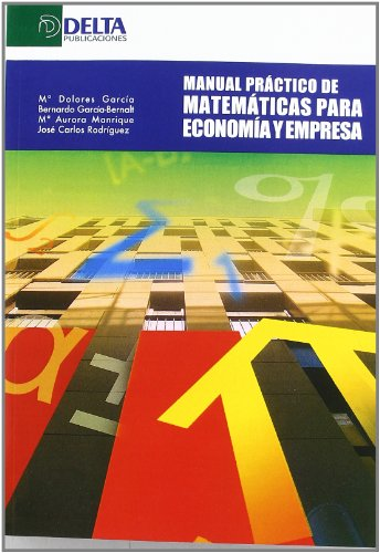 Manual práctico de matemáticas para economía y empresa por María Dolores García Sanz