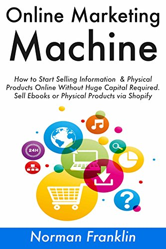 online-marketing-machine-how-to-start-selling-information-physical-products-online-without-huge-capi