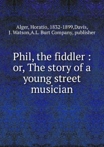 Phil, the fiddler : or, The story of a young street musician
