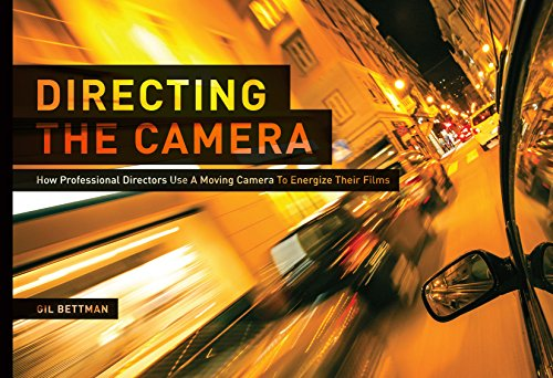 Directing the Camera: How Professional Directors Use a Moving Camera to Energize Their Films por Gil Bettman