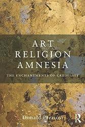 Art, Religion, Amnesia: The Enchantments of Credulity