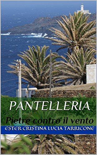 Pantelleria: Pietre contro il vento (Italian Edition)