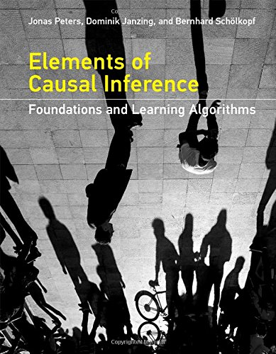 Elements of Causal Inference: Foundations and Learning Algorithms (Adaptive Computation and Machine Learning Series)
