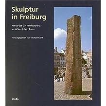 Skulptur in Freiburg, Band 1 - Kunst des 20. Jahrhunderts im öffentlichen Raum