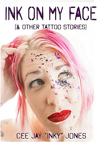 Ink On My Face (and other tattoo stories) (English Edition)