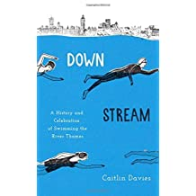 Downstream: A History and Celebration of Swimming the River Thames by Caitlin Davies (2015-06-15)