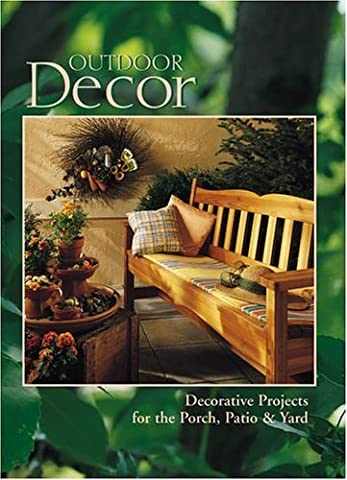 Outdoor Decor : Decorative Projects for the Porch, Patio & Yard (Arts & Crafts for Home Decorating Series) by The Editors of Creative Publishing international (1996-03-01)