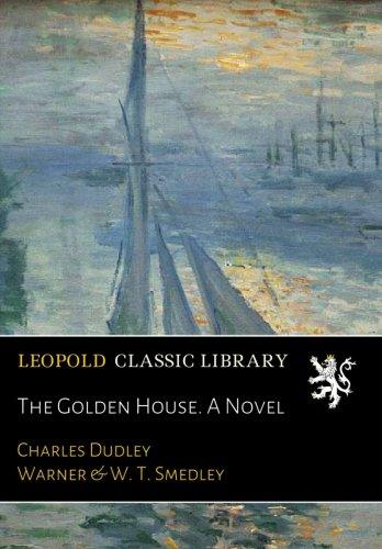 The Golden House. A Novel por Charles Dudley Warner