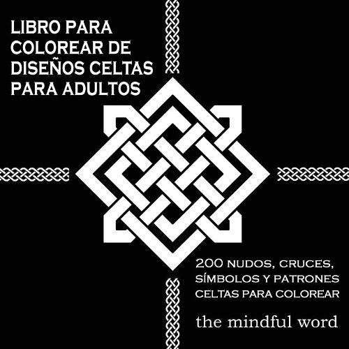 Libro Para Colorear de Diseños Celtas Para Adultos: 200 Nudos, Cruces, Símbolos y Patrones Celtas Para Colorear: Volume 3 (Terapia Del Arte Series de Libros Para Colorear)