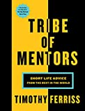 Tribe Of Mentors. Short Life Advice From The Best