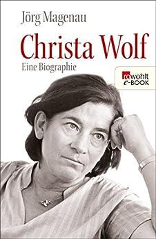 Christa Wolf: Eine Biographie (Rowohlt Monographie) (German Edition) by [Magenau, Jörg]