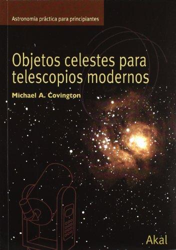 Objetos celestes para telescopios modernos (Astronomía) por Michael A. Covington