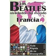 Los Beatles - Francia - Guía Rápida De Su Discografía: Discografía A Todo Color (1962-1972) (Los Beatles Alrededor Del Mundo) (Spanish Edition)