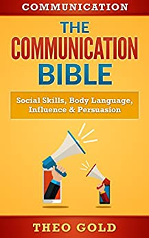 Descargar Epub Communication: The Communication Bible: Social Skills, Body Language, Influence & Persuasion