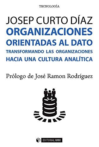 Organizaciones orientadas al dato. Transformando las organizaciones hacia una cultura analítica