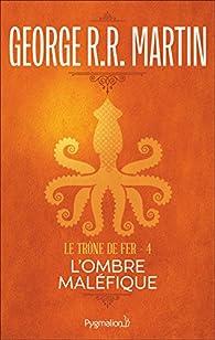 Le Trône de fer, tome 4 : L'Ombre maléfique par  George R.R. Martin