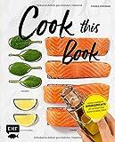 Cook this Book: Genial einfache Ofengerichte mit ultimativen Rezeptschablonen - Stefanie Hiekmann