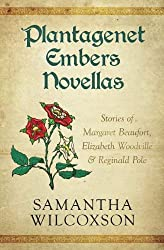 Plantagenet Embers Novellas: Stories of Margaret Beaufort, Elizabeth Woodville & Reginald Pole: Volume 4