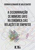 A Discriminação de Homens Gays na Dinâmica das Relações de Emprego