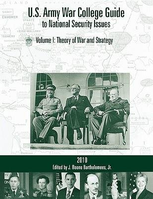 { U.S. ARMY WAR COLLEGE GUIDE TO NATIONAL SECURITY ISSUES, VOL I: THEORY OF WAR AND STRATEGY, 4TH EDITION } By Bartholomees, J Boone, Jr ( Author ) [ Jul - 2010 ] [ Paperback ]