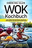 Wok Kochbuch: Das große Wok Kochbuch. Die besten Wok Rezepte aus der asiatischen Küche. Schnelle, leckere und gesunde Gerichte für ernährungsbewusste Menschen.