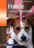 Hunde richtig massieren: Akupressur, Reflexzonen-Massage, TTOUCH und mehr (Cadmos Hundepraxis)