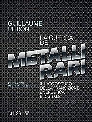 La guerra dei metalli rari: Il lato oscuro della transizione energetica e digitale (Italian Edition)