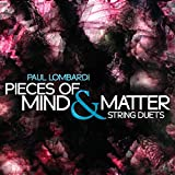 Paul Lombardi: Pieces of Mind & Matter – String Duets