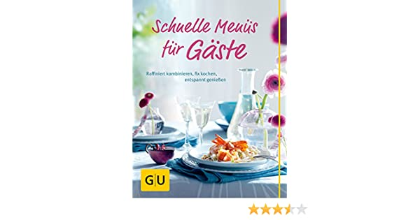 Sommerküche Voller Sonne Und Aroma : Schnelle menüs für gäste gu themenkochbuch: amazon.de: bücher