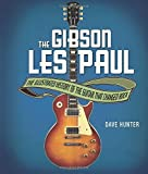 The Gibson Les Paul: The Illustrated Story of the Guitar That Changed Rock by Dave Hunter (2014-06-15)