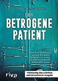 Der betrogene Patient: Ein Arzt deckt auf, warum Ihr Leben in Gefahr ist, wenn Sie sich medizinisch behandeln lassen - Gerd Reuther