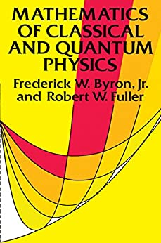 Mathematics of Classical and Quantum Physics (Dover Books on Physics) de [Byron, Frederick W., Fuller, Robert W.]