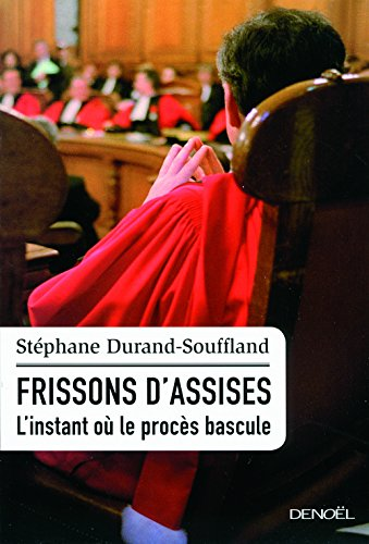 Frissons d'assises: L'instant où le procès bascule par Stéphane Durand-Souffland